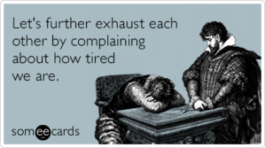 jSrjHqtired-complaining-exhaust-workplace-ecards-someecards